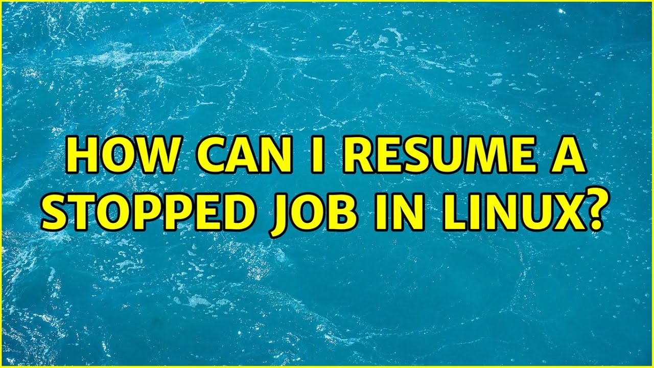 can resume stopped job in linux solutions machine learning screening excel vba statement Resume Linux Resume Stopped Job