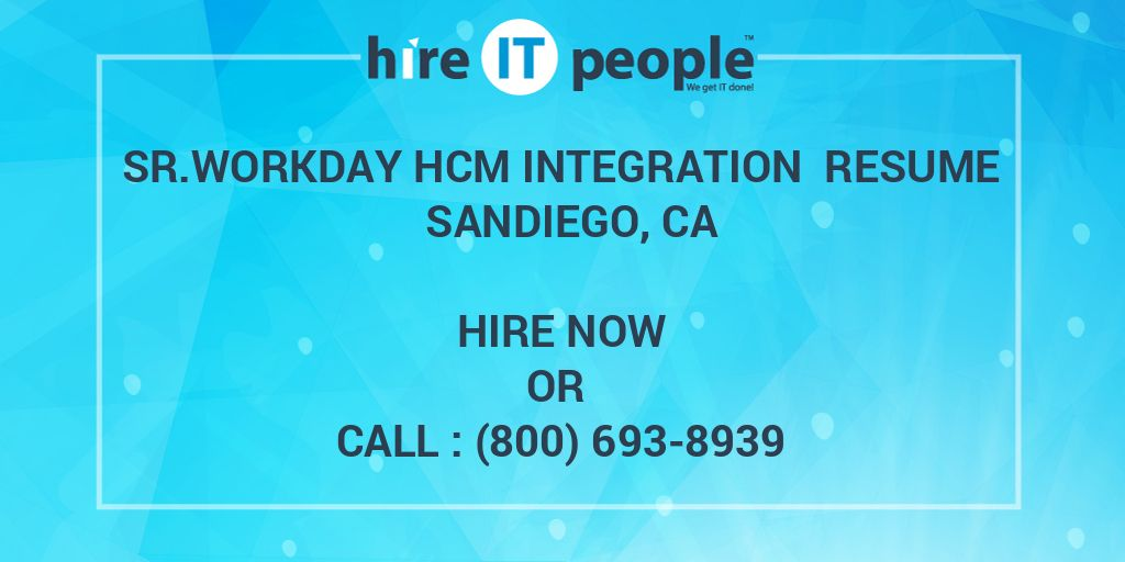 sr workday hcm integration resume sandiego hire it people we get done naukrigulf services Resume Workday Integration Resume