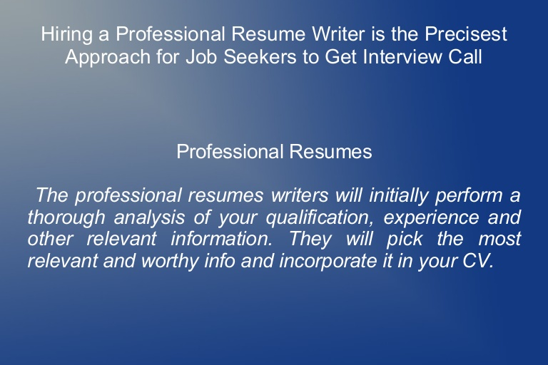 hiring professional resume writer is the precisest approach for job hire Resume Hire A Professional Resume Writer